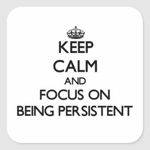 Keep Calm and focus on Being Persistent Square Stickers