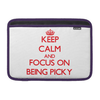 Keep Calm and focus on Being Picky Sleeve For MacBook Air