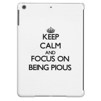 Keep Calm and focus on Being Pious Case For iPad Air