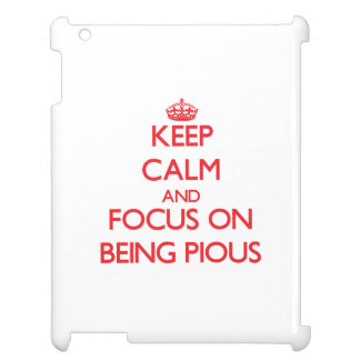Keep Calm and focus on Being Pious Case For The iPad 2 3 4