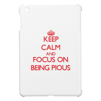 Keep Calm and focus on Being Pious iPad Mini Cover