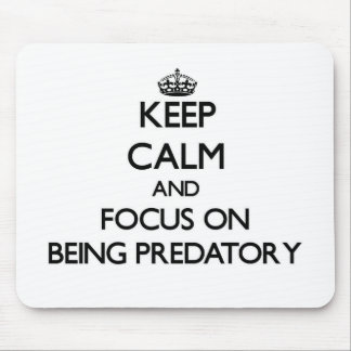 Keep Calm and focus on Being Predatory Mousepad