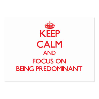 Keep Calm and focus on Being Predominant Business Card Template