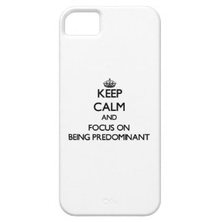 Keep Calm and focus on Being Predominant iPhone 5 Covers