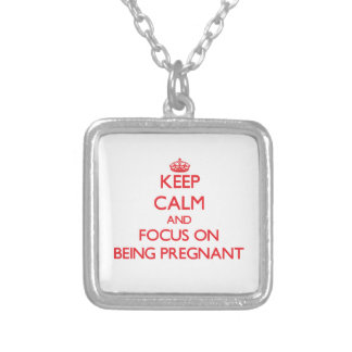 Keep Calm and focus on Being Pregnant Personalized Necklace