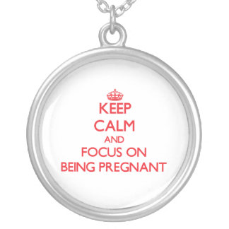 Keep Calm and focus on Being Pregnant Custom Jewelry