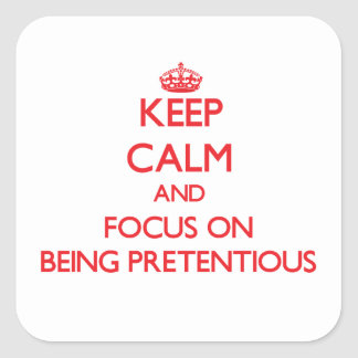 Keep Calm and focus on Being Pretentious Stickers