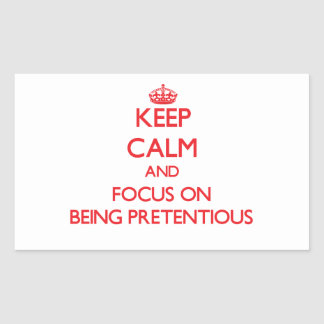 Keep Calm and focus on Being Pretentious Rectangle Sticker