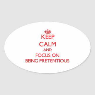 Keep Calm and focus on Being Pretentious Oval Stickers
