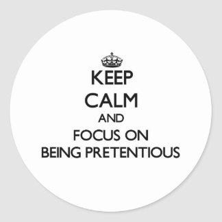 Keep Calm and focus on Being Pretentious Round Sticker