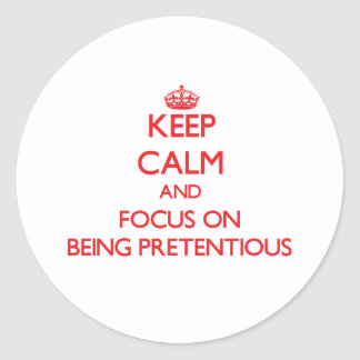 Keep Calm and focus on Being Pretentious Round Stickers