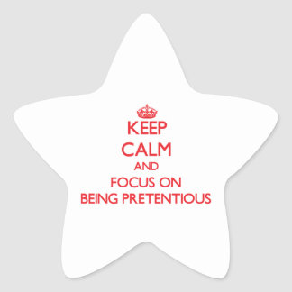 Keep Calm and focus on Being Pretentious Star Sticker