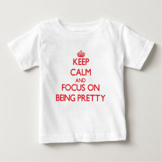 Keep Calm and focus on Being Pretty Shirts