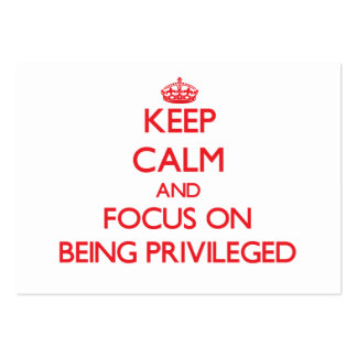 Keep Calm and focus on Being Privileged Business Card Templates