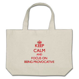 Keep Calm and focus on Being Provocative Canvas Bags
