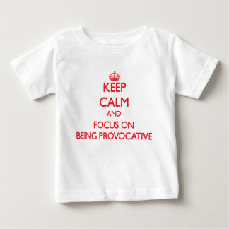 Keep Calm and focus on Being Provocative T Shirt