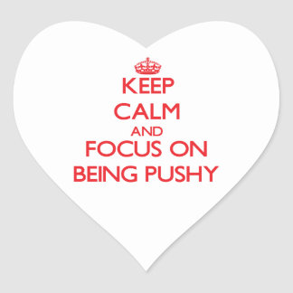 Keep Calm and focus on Being Pushy Heart Sticker