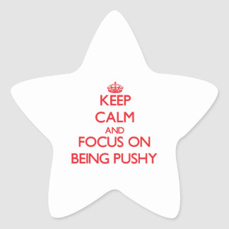 Keep Calm and focus on Being Pushy Star Stickers