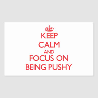 Keep Calm and focus on Being Pushy Rectangle Sticker