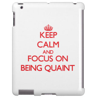 Keep Calm and focus on Being Quaint