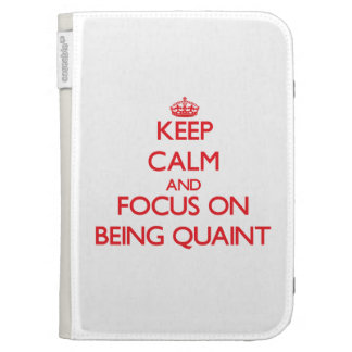 Keep Calm and focus on Being Quaint Cases For Kindle