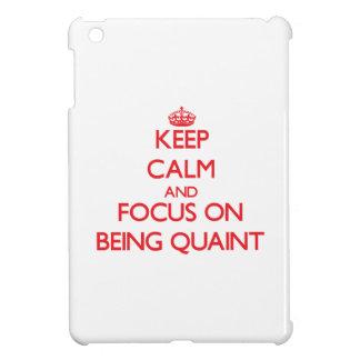 Keep Calm and focus on Being Quaint iPad Mini Case
