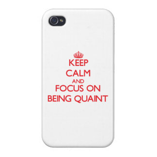 Keep Calm and focus on Being Quaint iPhone 4 Cover