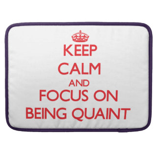 Keep Calm and focus on Being Quaint MacBook Pro Sleeve