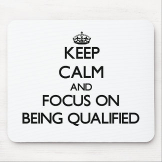 Keep Calm and focus on Being Qualified Mousepad