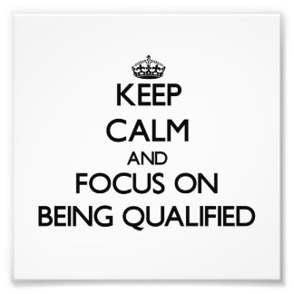 Keep Calm and focus on Being Qualified Photo Print