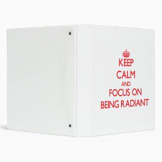 Keep Calm and focus on Being Radiant Vinyl Binder