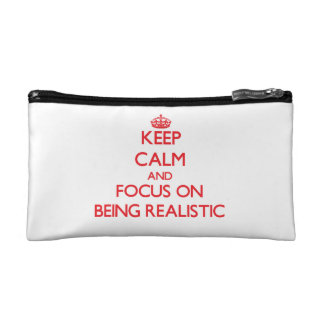 Keep Calm and focus on Being Realistic Makeup Bags