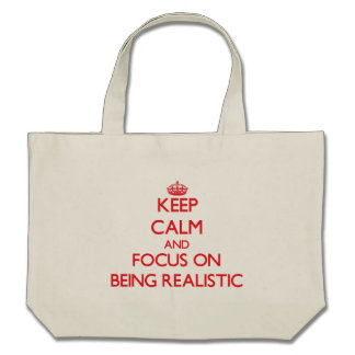 Keep Calm and focus on Being Realistic Canvas Bags