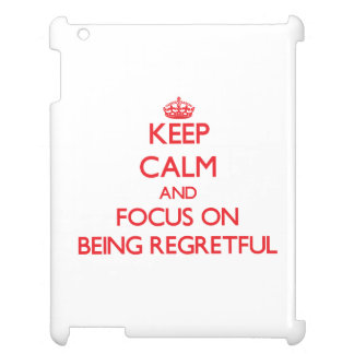 Keep Calm and focus on Being Regretful Case For The iPad 2 3 4