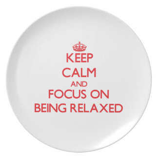 Keep Calm and focus on Being Relaxed Dinner Plates