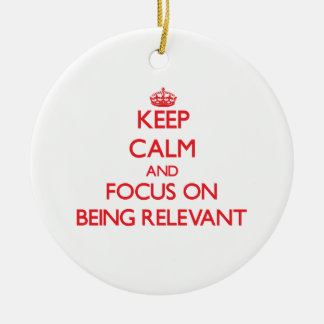 Keep Calm and focus on Being Relevant Double-Sided Ceramic Round Christmas Ornament
