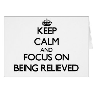Keep Calm and focus on Being Relieved Greeting Cards