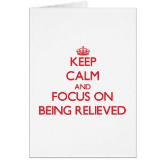 Keep Calm and focus on Being Relieved Greeting Card