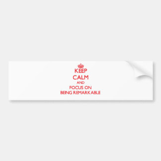 Keep Calm and focus on Being Remarkable Bumper Sticker
