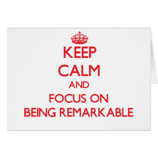 Keep Calm and focus on Being Remarkable Greeting Card