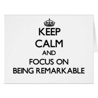 Keep Calm and focus on Being Remarkable Large Greeting Card