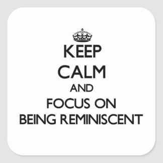 Keep Calm and focus on Being Reminiscent Square Sticker