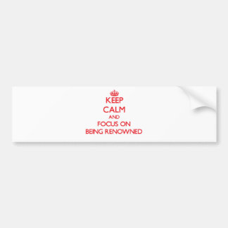 Keep Calm and focus on Being Renowned Bumper Sticker