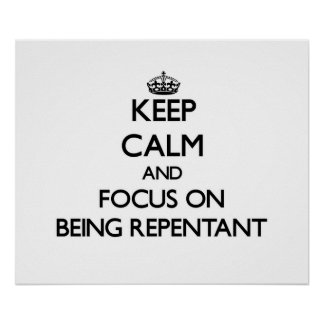 Keep Calm and focus on Being Repentant Print
