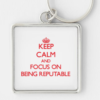 Keep Calm and focus on Being Reputable Keychain