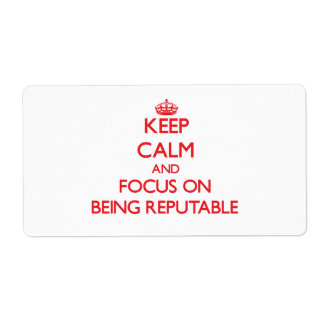 Keep Calm and focus on Being Reputable Shipping Label