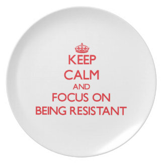 Keep Calm and focus on Being Resistant Dinner Plate