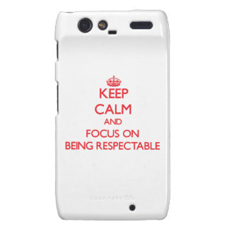 Keep Calm and focus on Being Respectable Motorola Droid RAZR Case