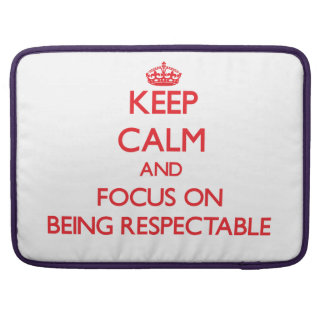Keep Calm and focus on Being Respectable Sleeves For MacBook Pro