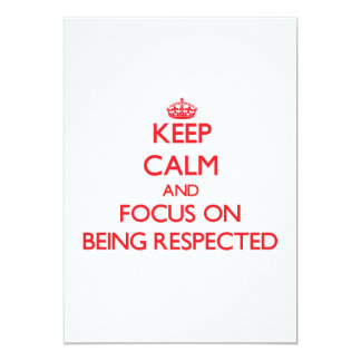 Keep Calm and focus on Being Respected 5x7 Paper Invitation Card